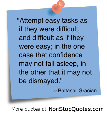 Attempt Easy tasks as if they were difficult ~ Confidence Quote