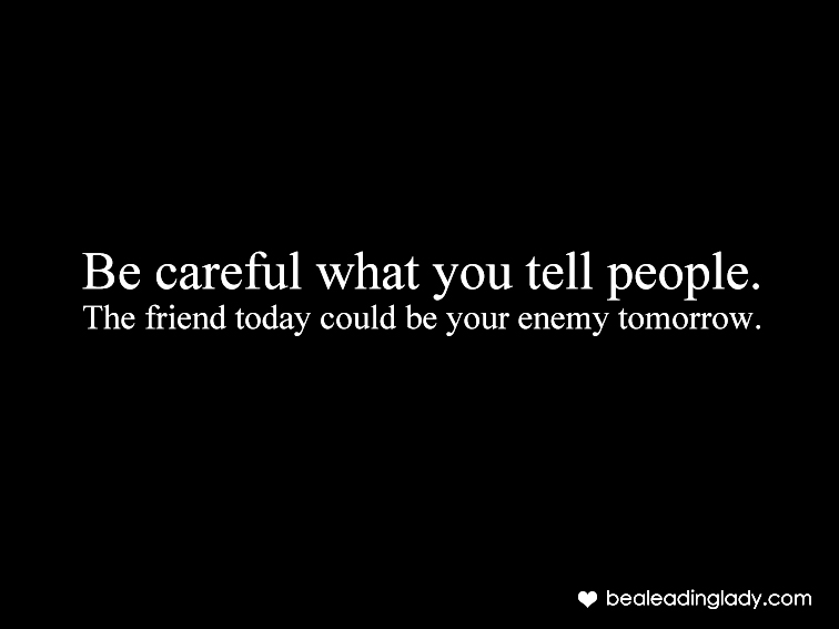 Be Careful what You Tell People ~ Enemy Quote