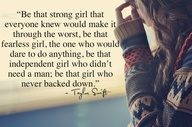 Be that strong girl that everyone knew would make it through the worst ~ Confidence Quote