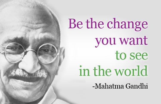 Be the Change You Want to See In The World ~ Democracy Quote