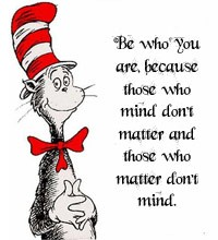 Be Who You Are,Because those who mind Don't matter and those who matter don't mind ~ Family Quote