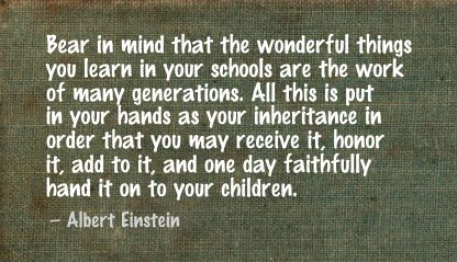 Bear in Mind that the wonderful things you learn in your schools are the work of many generations ~ Education Quote
