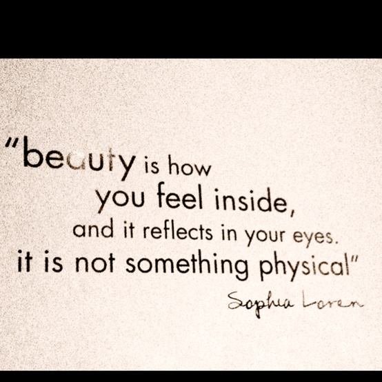 Beauty Is How You Feel Inside and It reflect In Your Eyes,It is not ...