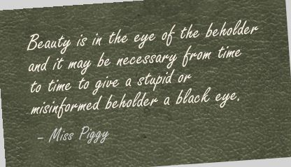 Beauty Lies in the Eyes of the Beholder Quote