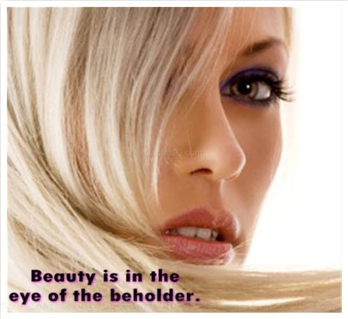 """concept of beauty is in the eye of the beholder Beauty is in the eye of the beholder  [the teacher can again explain the concept  of beauty standard and write """"must be"""" on the board and show them how to."""