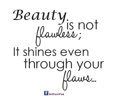 Beauty Is Not FlawlessIt Shines Even Through Your Flaws Beauty New Quotes On Beauty