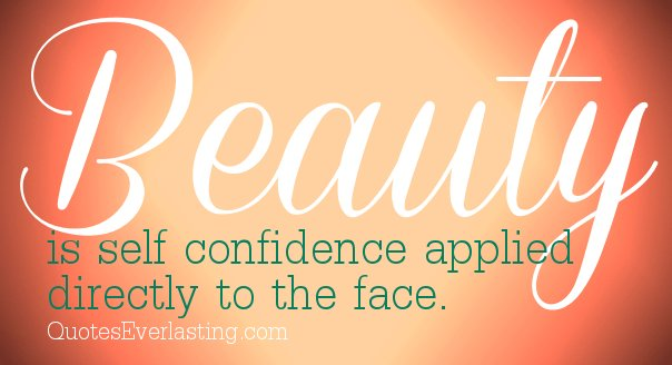 Beauty Is Self Confidence Applied Directly to the Face ~ Confidence Quote