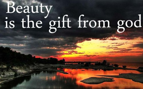 Beauty Is the Gift From God ~ Beauty Quote