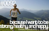 Because I want to be strong,healthy and Happy ~ Exercise Quote