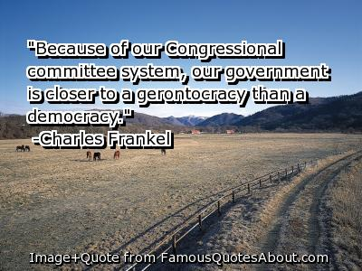 Because of our Congressional Committee System ~ Democracy Quote