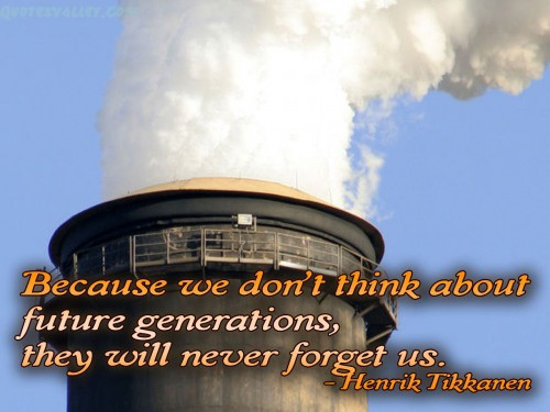 Because We Don't Think About Future Generations ~ Environment Quote