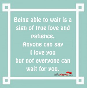 Being able to Wait Is a Sign of True love and Patience ...