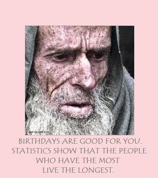 birthdays are good for you birthday quote quotespictures com