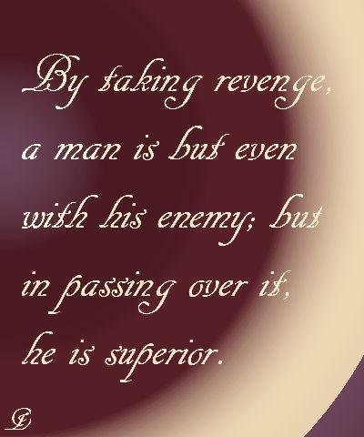 By taking revenge,a man is but even with his enemy ~ Enemy Quote