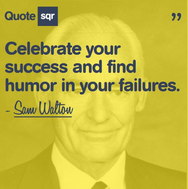 Celebrate Your Success and Find Humor In Your Failures ~ Failure Quote