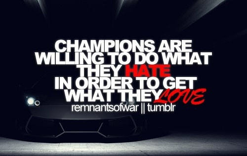 Champions Are Willing To Do What They Hate In Order To Get What They Love ~ Football Quote