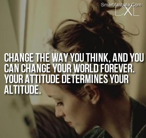 Change The Way You Think ~ Attitude Quote