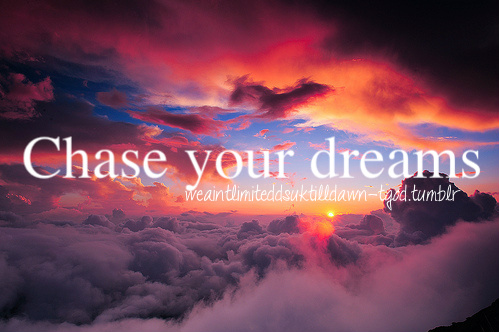 Chase Your Dreams ~ Dreaming Quote