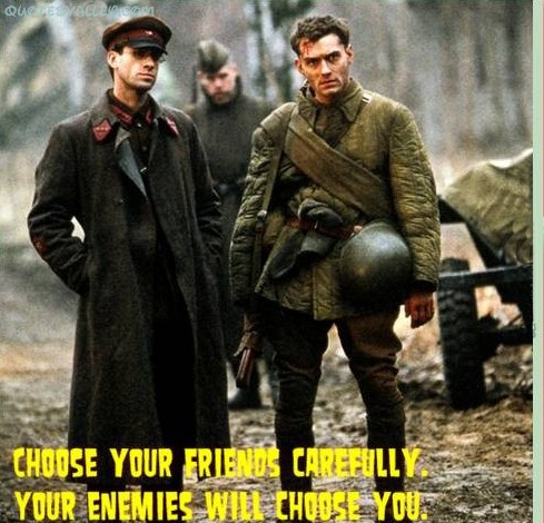 Choose Your Friends Carefully ~ Enemy Quote