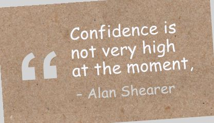 Confidence Is Not Very High at the Moment ~ Confidence Quote
