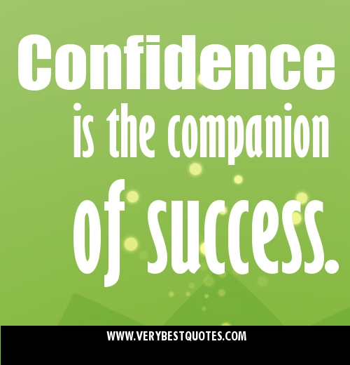Confidence Is the Companion of Success ~ Confidence Quote