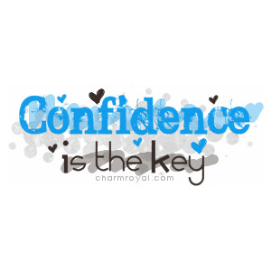 Confidence Is The Key ~ Confidence Quote