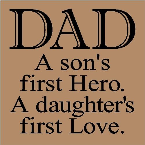 Love Quotes For Him Dad : Dad A Sons First Hero.A Daughters First Love ~ Father Quote