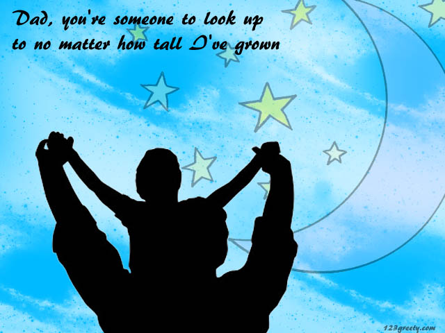 Dad,You're Someone to looj up ~ Father Quote
