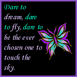 Dare to Dream,Dare to Fly,Dare to be the ever chosen one to touch the Sky ~ Dreaming Quote
