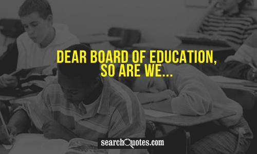 Dear Board of Education So Are We ~ Education Quote