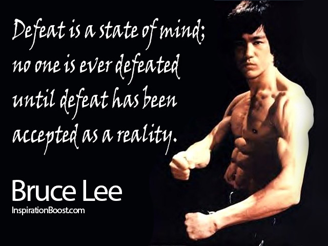 Defeat Is a State Of Mind,No One Is Ever Defeated Until Defeat Has been Accepted As a Reality