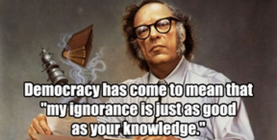 "Democracy has come to mean that ""My Ignorance Is Just as Good as Your Knowledge"""
