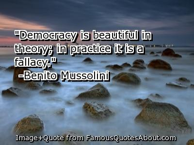 """Democracy Is Beautiful In theory in Practice It is a fallacy"""