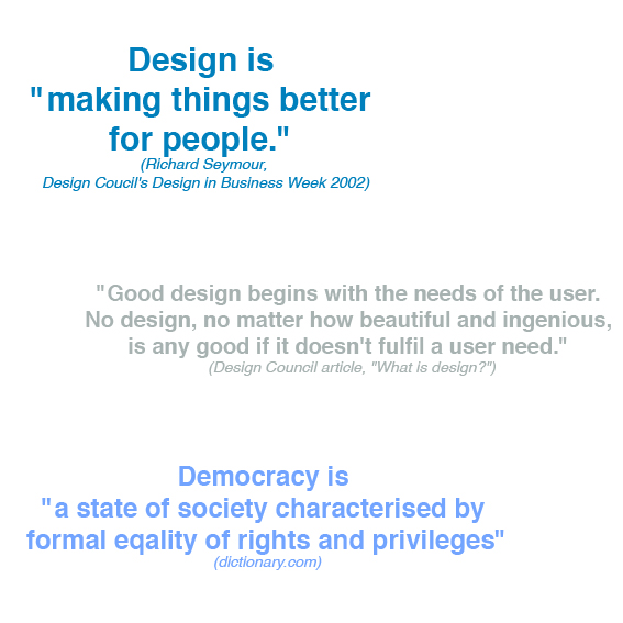 """Design Is """"Making things better foe People"""" ~ Democracy Quote"""