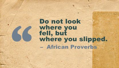 Do Not look Where You Fell,But Where You Slipped ~ Failure Quote