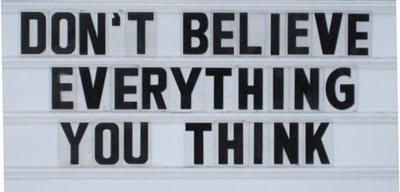 Don't Believe Everything You Think ~ Faith Quote