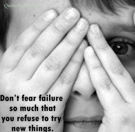 Don't Fear Failure So Much That You Refuse To Try New Things ~ Failure Quote