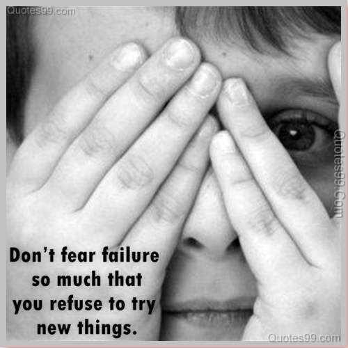 Don't fear failure so much that you refuse to try new things ~ Fear Quote