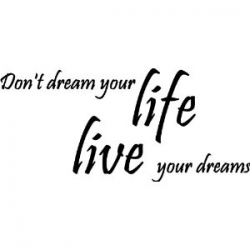 Don't Dream Your Life Live Your Dreams ~ Dreaming Quote