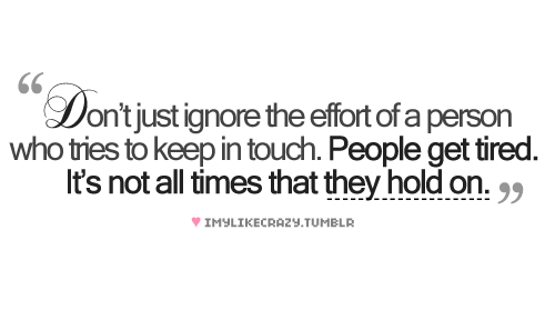 """""""Don't Just Ignore the effort of a person Who tries to keep in touch"""