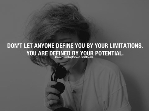 Don't Let Anyone Define You By Your Limitations ~ Dreaming Quote