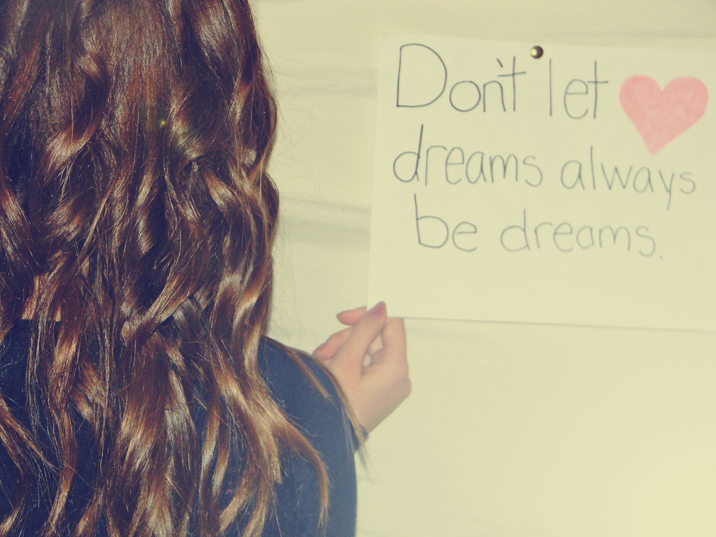 Don't let dream always be dream ~ Dreaming Quote