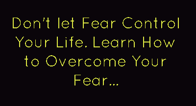 Don't let Fear Control Your Life ~ Fear Quote