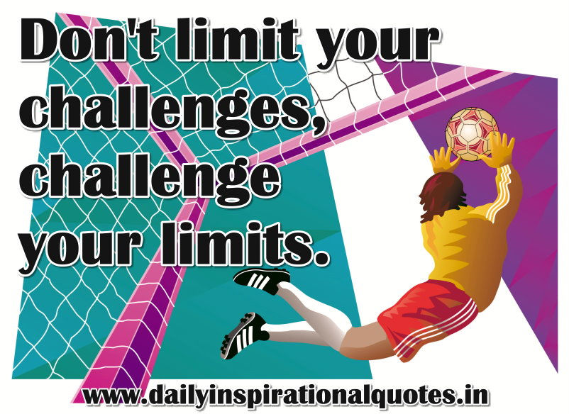 Don't Limit Your ChallengesChallenge Your Limits Inspirational Gorgeous Inspirational Quotes About Challenges