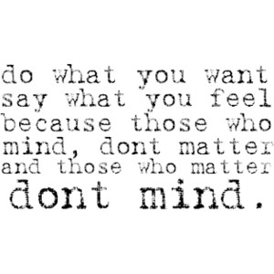Don't Matter and those who matter Don't Mind ~ Confidence Quote