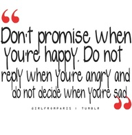 Don't Prpmise When You're Happy ~ Emotion Quote