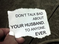 Don't Talk Bad About Your Husband.To Anyone Ever