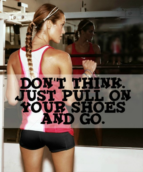 Dont think just Pull on your Shoes and go ~ Advice Quote
