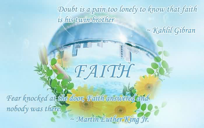 Doubt Is A Pain Too Lonely To Know That Faith Is His Twin Brother ~ Faith Quote