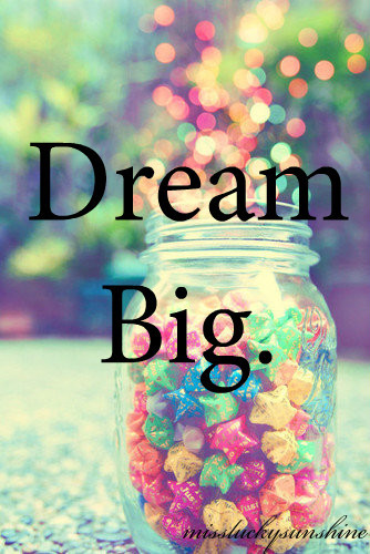 Dream Big ~ Dreaming Quote